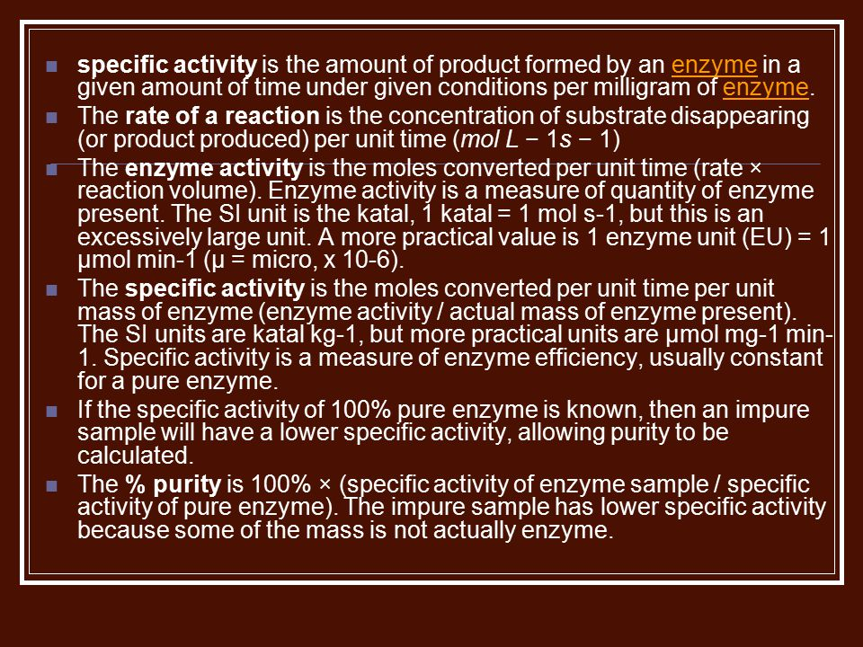 specific activity is the amount of product formed by an enzyme in a given amount of time under given conditions per milligram of enzyme.