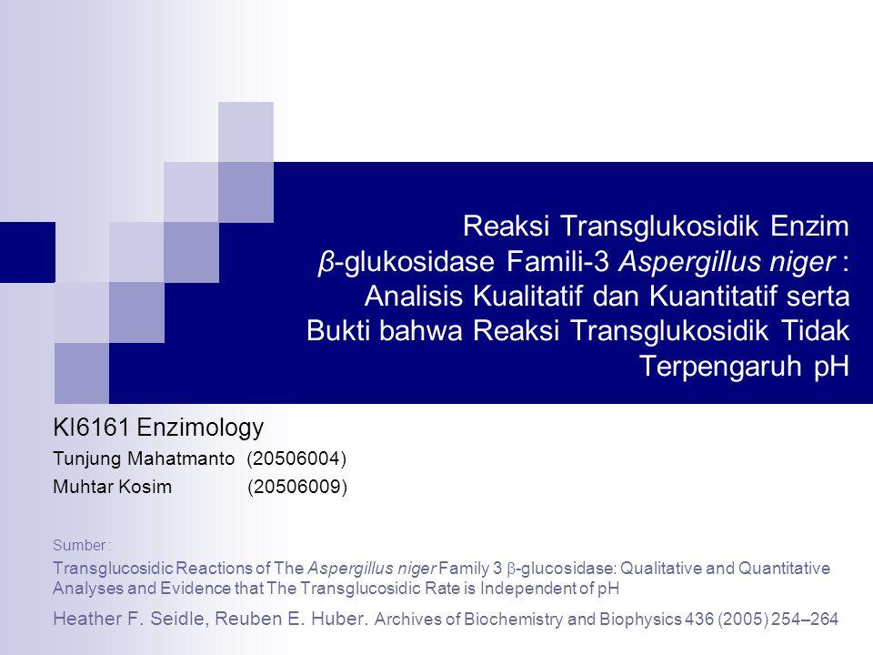 Reaksi Transglukosidik Enzim β-glukosidase Famili-3 Aspergillus niger : Analisis Kualitatif dan Kuantitatif serta Bukti bahwa Reaksi Transglukosidik Tidak Terpengaruh pH