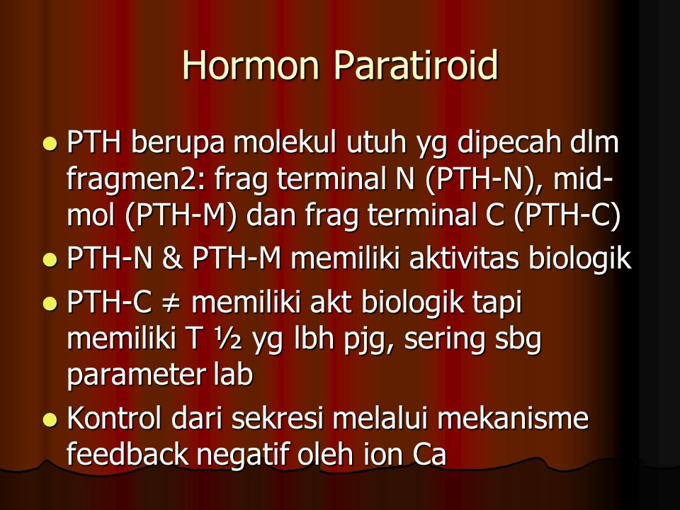 Hormon Paratiroid PTH berupa molekul utuh yg dipecah dlm fragmen2: frag terminal N (PTH-N), mid-mol (PTH-M) dan frag terminal C (PTH-C)