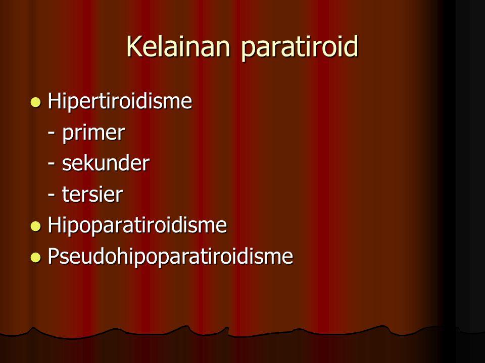 Kelainan paratiroid Hipertiroidisme - primer - sekunder - tersier