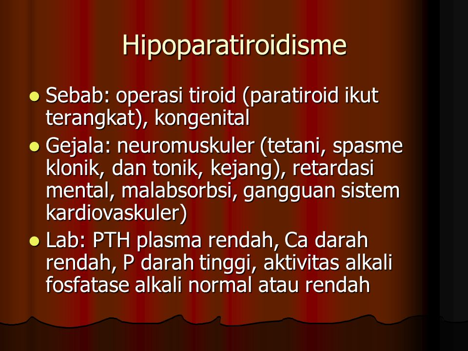 Hipoparatiroidisme Sebab: operasi tiroid (paratiroid ikut terangkat), kongenital.
