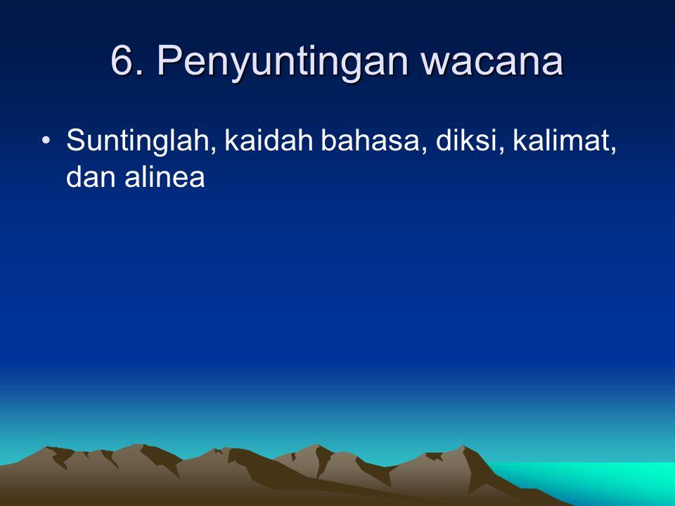 6. Penyuntingan wacana Suntinglah, kaidah bahasa, diksi, kalimat, dan alinea
