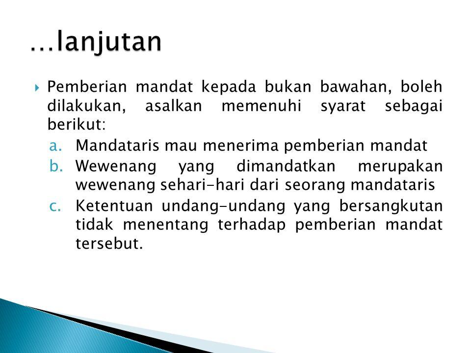 …lanjutan Pemberian mandat kepada bukan bawahan, boleh dilakukan, asalkan memenuhi syarat sebagai berikut: