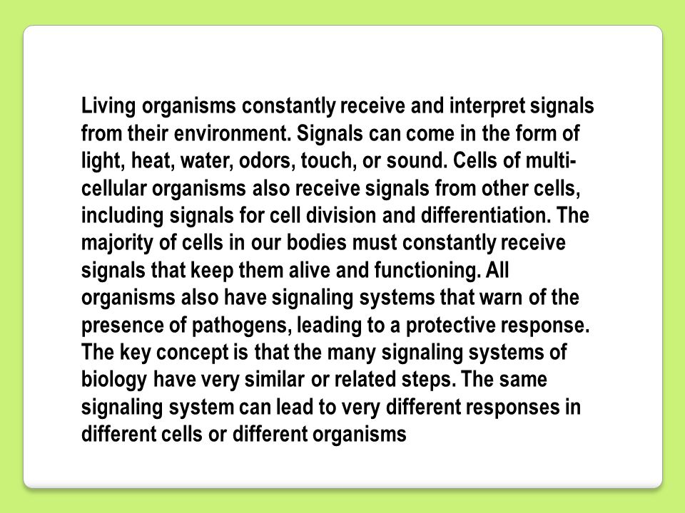 Living organisms constantly receive and interpret signals from their environment.