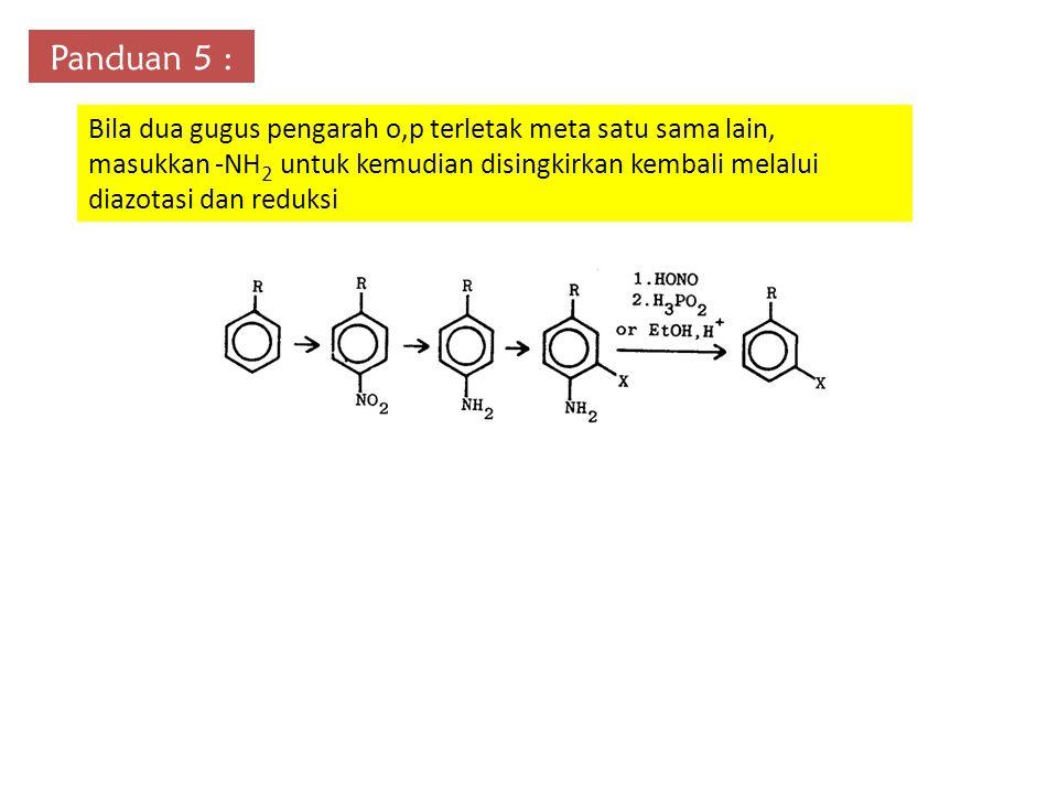 Panduan 5 : Bila dua gugus pengarah o,p terletak meta satu sama lain, masukkan -NH2 untuk kemudian disingkirkan kembali melalui diazotasi dan reduksi.