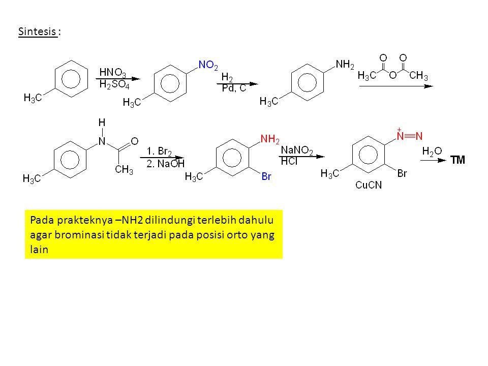 Sintesis : Pada prakteknya –NH2 dilindungi terlebih dahulu agar brominasi tidak terjadi pada posisi orto yang lain.