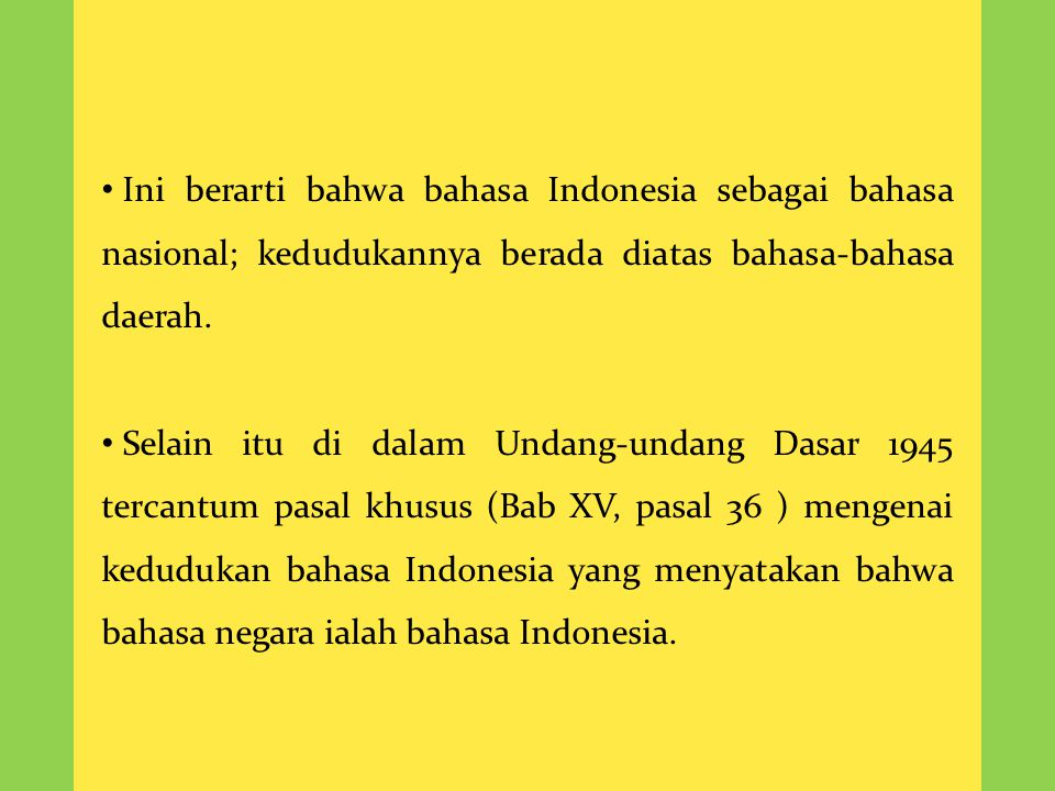Ini berarti bahwa bahasa Indonesia sebagai bahasa nasional; kedudukannya berada diatas bahasa-bahasa daerah.