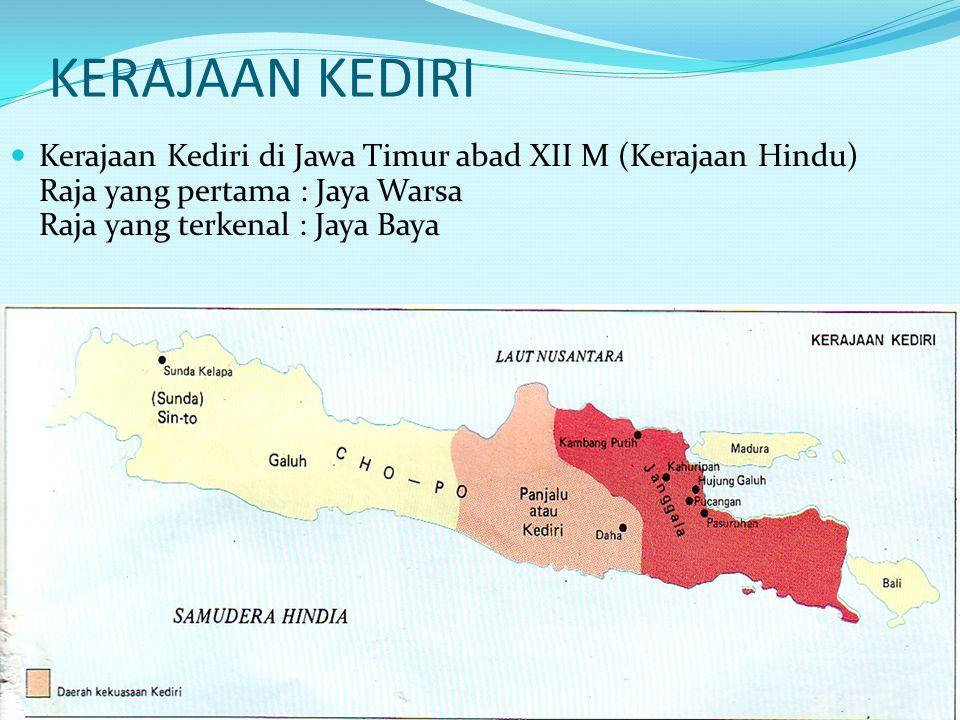 KERAJAAN KEDIRI Kerajaan Kediri di Jawa Timur abad XII M (Kerajaan Hindu) Raja yang pertama : Jaya Warsa Raja yang terkenal : Jaya Baya.