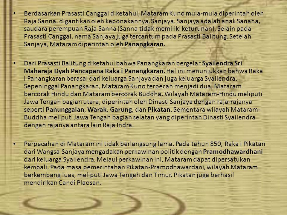 Berdasarkan Prasasti Canggal diketahui, Mataram Kuno mula-mula diperintah oleh Raja Sanna. digantikan oleh keponakannya, Sanjaya. Sanjaya adalah anak Sanaha, saudara perempuan Raja Sanna (Sanna tidak memiliki keturunan). Selain pada Prasasti Canggal, nama Sanjaya juga tercantum pada Prasasti Balitung. Setelah Sanjaya, Mataram diperintah oleh Panangkaran.