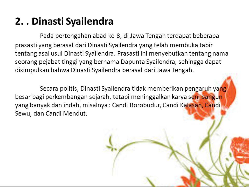 2. . Dinasti Syailendra Pada pertengahan abad ke-8, di Jawa Tengah terdapat beberapa prasasti yang berasal dari Dinasti Syailendra yang telah membuka tabir tentang asal usul Dinasti Syailendra. Prasasti ini menyebutkan tentang nama seorang pejabat tinggi yang bernama Dapunta Syailendra, sehingga dapat disimpulkan bahwa Dinasti Syailendra berasal dari Jawa Tengah.