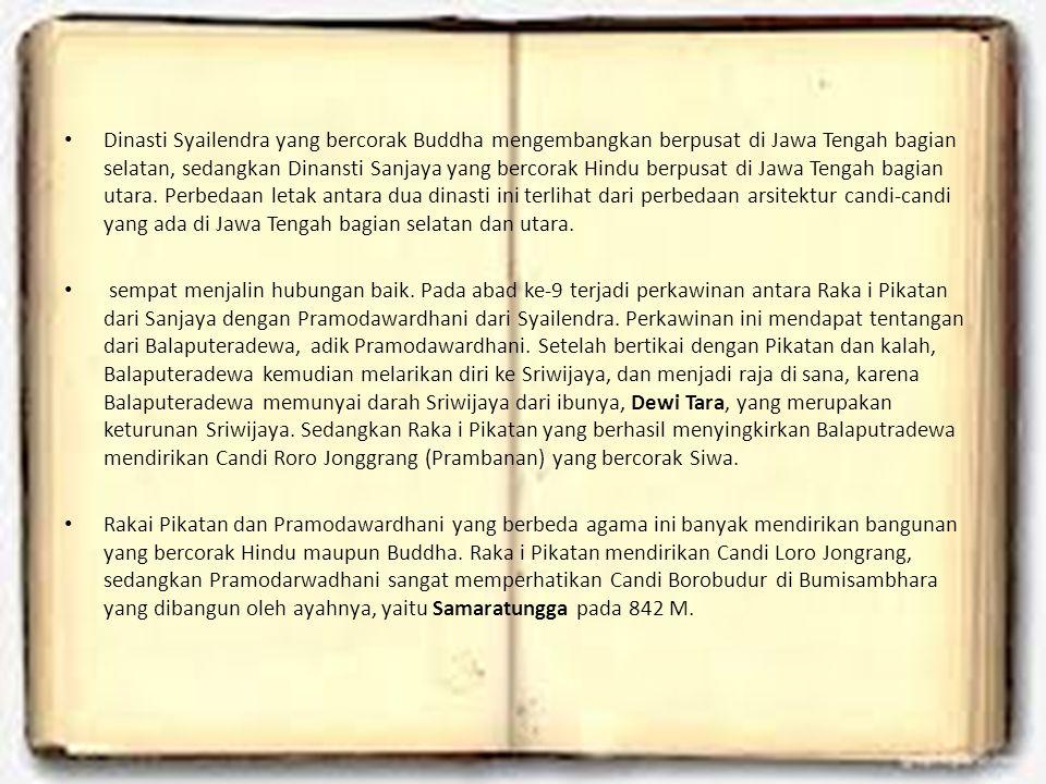 Dinasti Syailendra yang bercorak Buddha mengembangkan berpusat di Jawa Tengah bagian selatan, sedangkan Dinansti Sanjaya yang bercorak Hindu berpusat di Jawa Tengah bagian utara. Perbedaan letak antara dua dinasti ini terlihat dari perbedaan arsitektur candi-candi yang ada di Jawa Tengah bagian selatan dan utara.