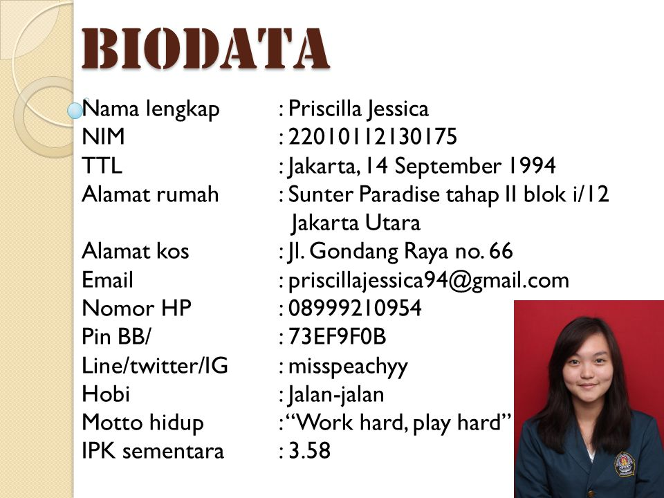 BIODATA Nama lengkap : Priscilla Jessica NIM : 22010112130175