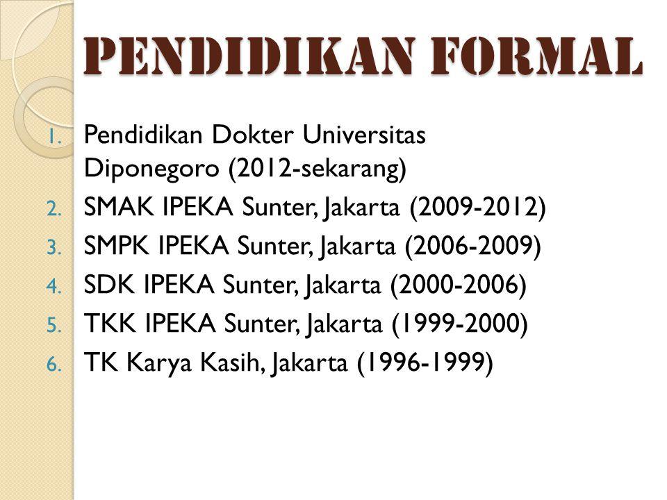 PENDIDIKAN FORMAL Pendidikan Dokter Universitas Diponegoro (2012-sekarang) SMAK IPEKA Sunter, Jakarta (2009-2012)