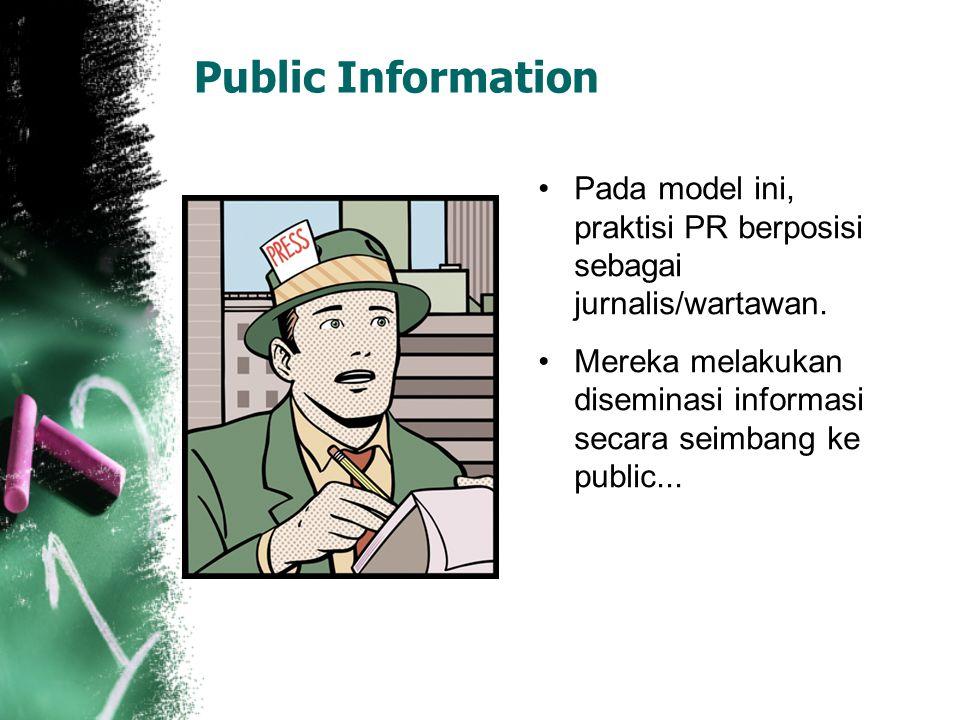 Public Information Pada model ini, praktisi PR berposisi sebagai jurnalis/wartawan.