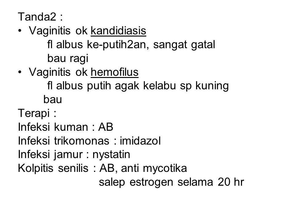 Tanda2 : Vaginitis ok kandidiasis. fl albus ke-putih2an, sangat gatal. bau ragi. Vaginitis ok hemofilus.