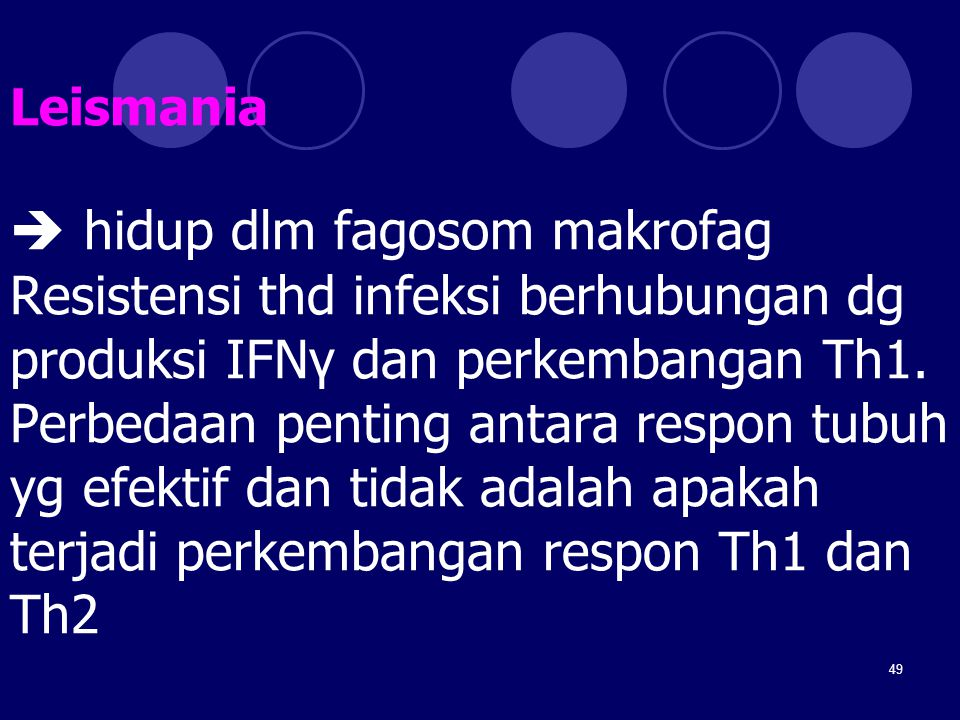 Leismania  hidup dlm fagosom makrofag Resistensi thd infeksi berhubungan dg produksi IFNγ dan perkembangan Th1.