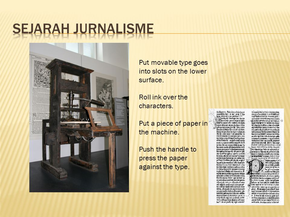 SejaraH Jurnalisme Put movable type goes into slots on the lower surface. Roll ink over the characters.