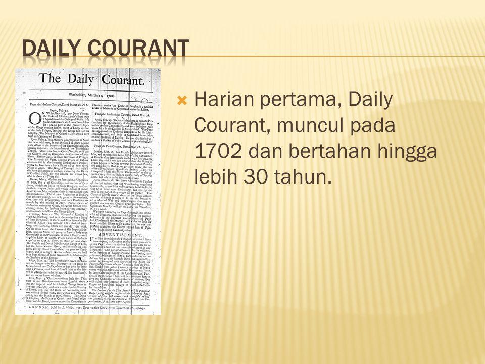 Daily Courant Harian pertama, Daily Courant, muncul pada 1702 dan bertahan hingga lebih 30 tahun.