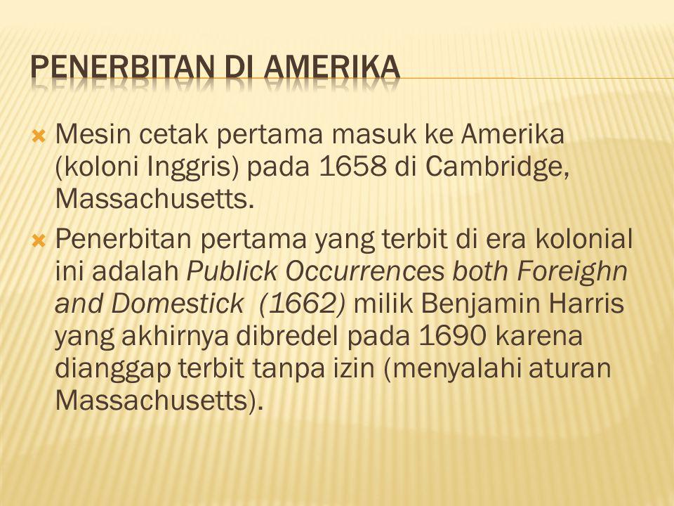 Penerbitan di Amerika Mesin cetak pertama masuk ke Amerika (koloni Inggris) pada 1658 di Cambridge, Massachusetts.