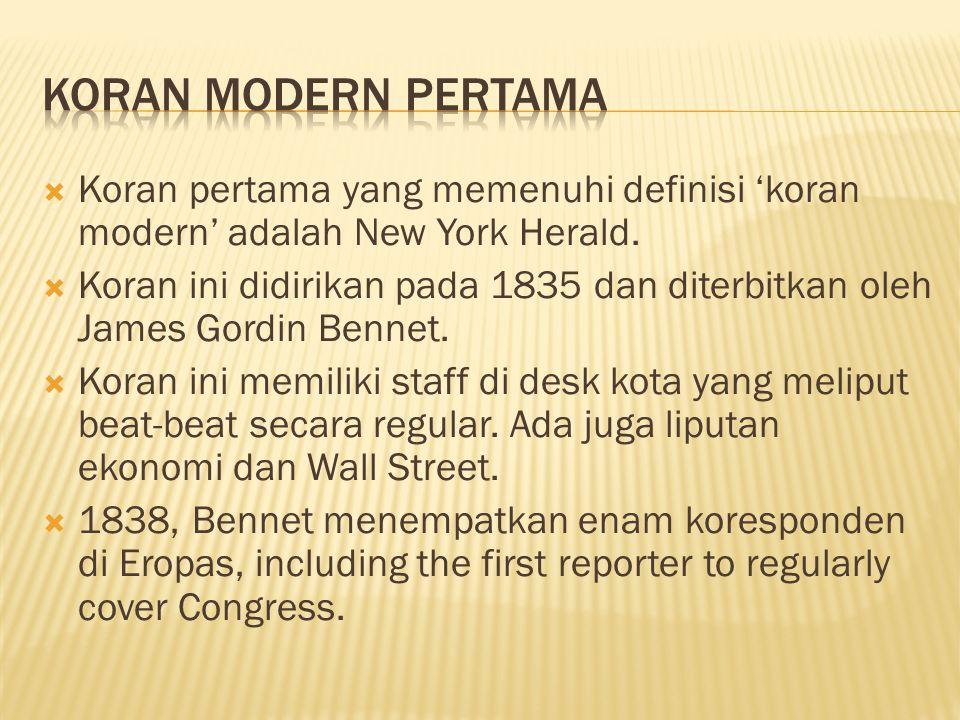 Koran Modern Pertama Koran pertama yang memenuhi definisi 'koran modern' adalah New York Herald.