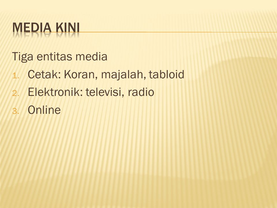 Media kini Tiga entitas media Cetak: Koran, majalah, tabloid