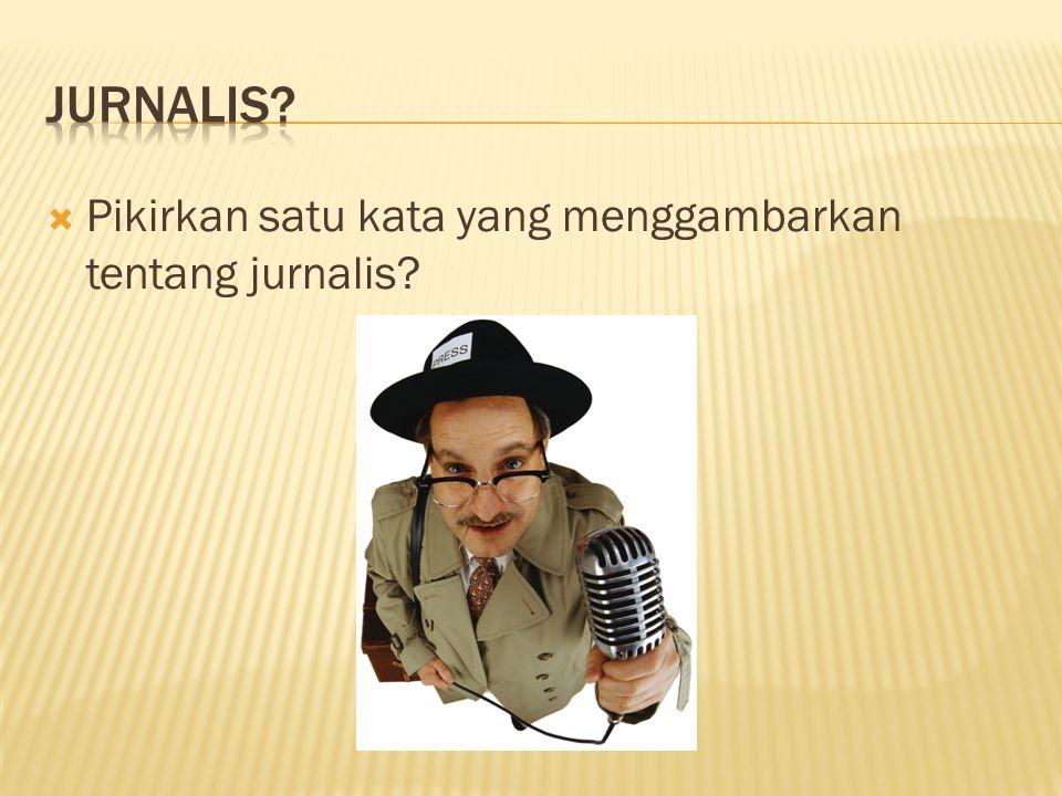 Jurnalis Pikirkan satu kata yang menggambarkan tentang jurnalis
