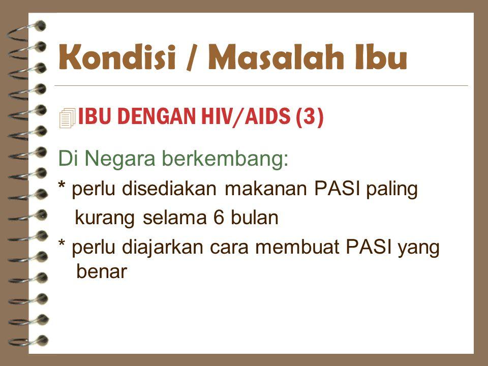 Kondisi / Masalah Ibu IBU DENGAN HIV/AIDS (3) Di Negara berkembang: