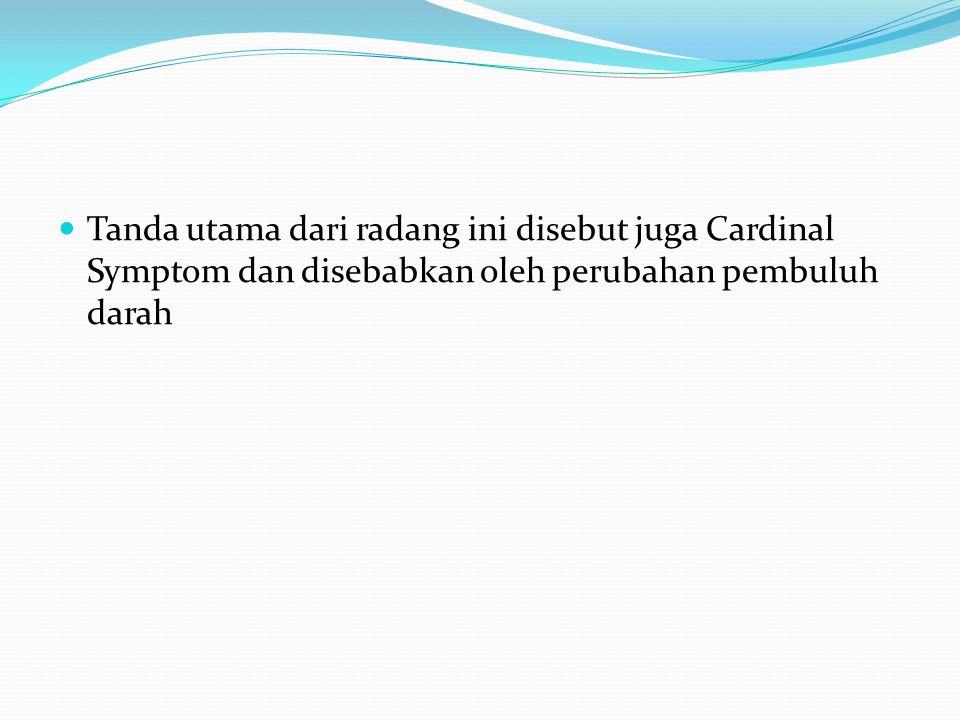 Tanda utama dari radang ini disebut juga Cardinal Symptom dan disebabkan oleh perubahan pembuluh darah