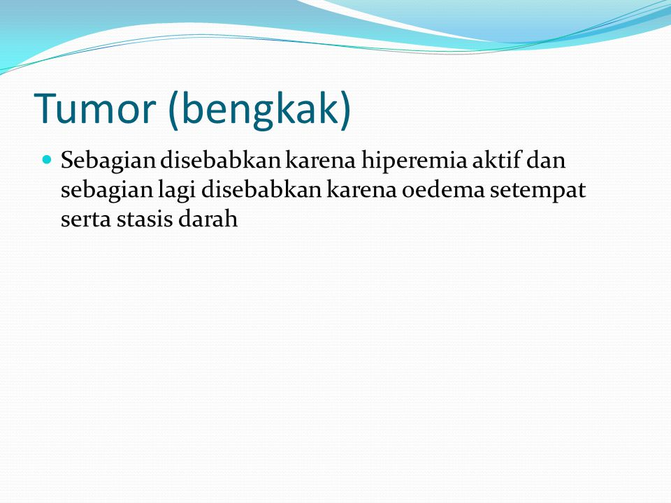 Tumor (bengkak) Sebagian disebabkan karena hiperemia aktif dan sebagian lagi disebabkan karena oedema setempat serta stasis darah.