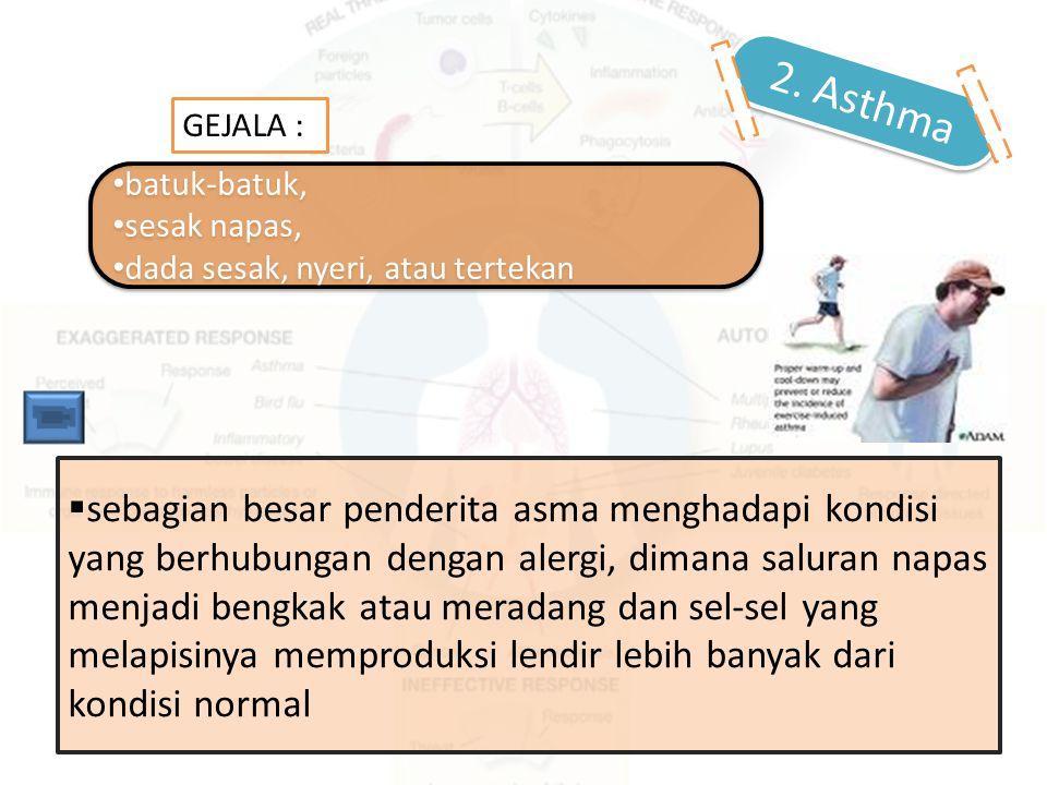 2. Asthma GEJALA : batuk-batuk, sesak napas, dada sesak, nyeri, atau tertekan.