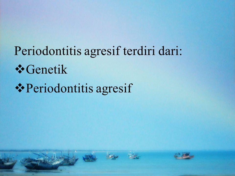 Periodontitis agresif terdiri dari: