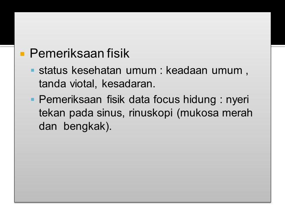 Pemeriksaan fisik. status kesehatan umum : keadaan umum , tanda viotal, kesadaran.
