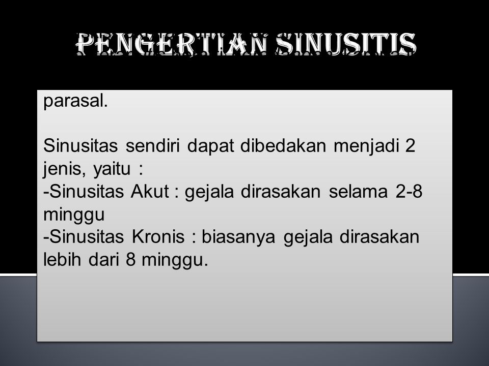 Pengertian Sinusitis Sinusitis akhiran umum dalam kedokteran itis berarti peradangan, karena itu sinusitis adalah suatu peradangan sinus parasal.