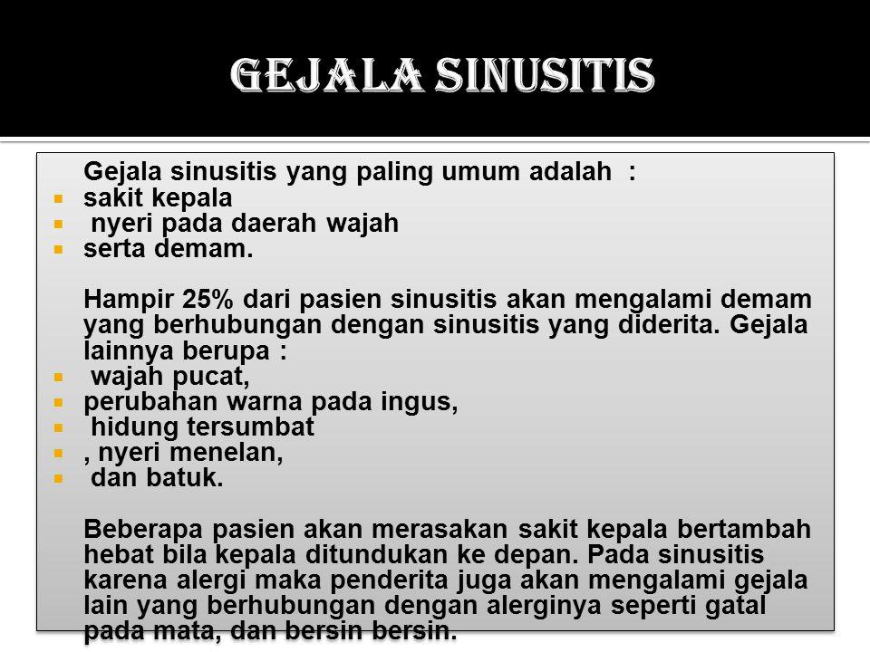 Gejala Sinusitis Gejala sinusitis yang paling umum adalah :