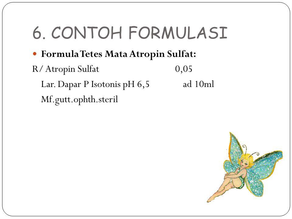 6. CONTOH FORMULASI Formula Tetes Mata Atropin Sulfat: