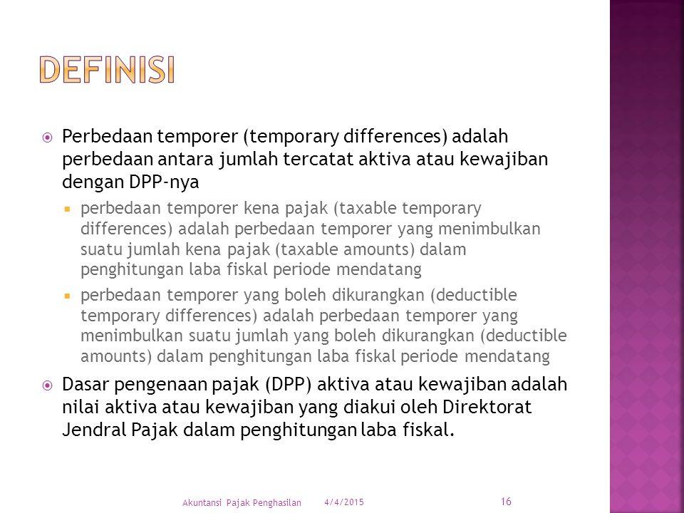 definisi Perbedaan temporer (temporary differences) adalah perbedaan antara jumlah tercatat aktiva atau kewajiban dengan DPP-nya.