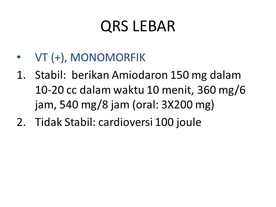 QRS LEBAR VT (+), MONOMORFIK