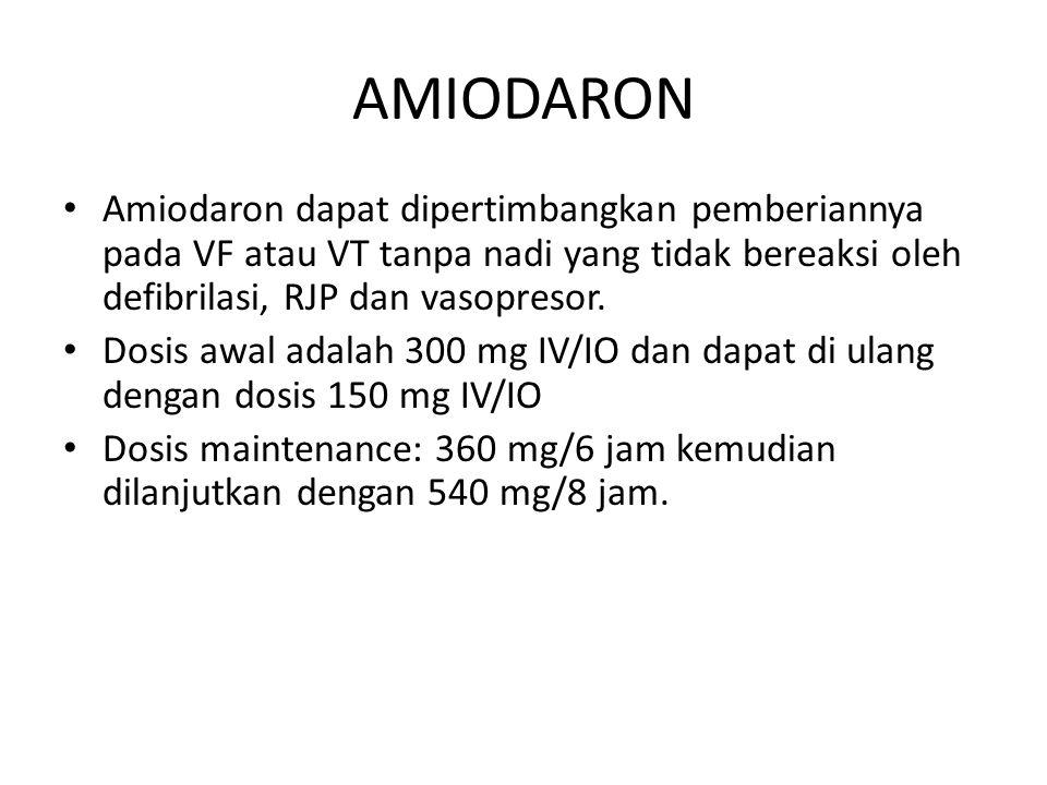 AMIODARON Amiodaron dapat dipertimbangkan pemberiannya pada VF atau VT tanpa nadi yang tidak bereaksi oleh defibrilasi, RJP dan vasopresor.