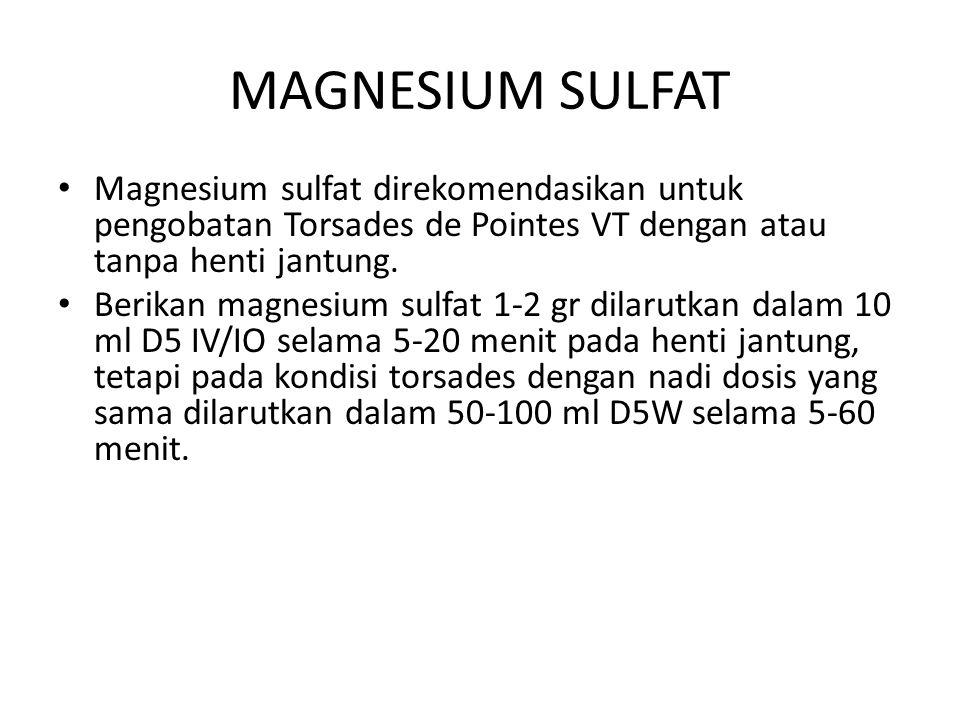 MAGNESIUM SULFAT Magnesium sulfat direkomendasikan untuk pengobatan Torsades de Pointes VT dengan atau tanpa henti jantung.