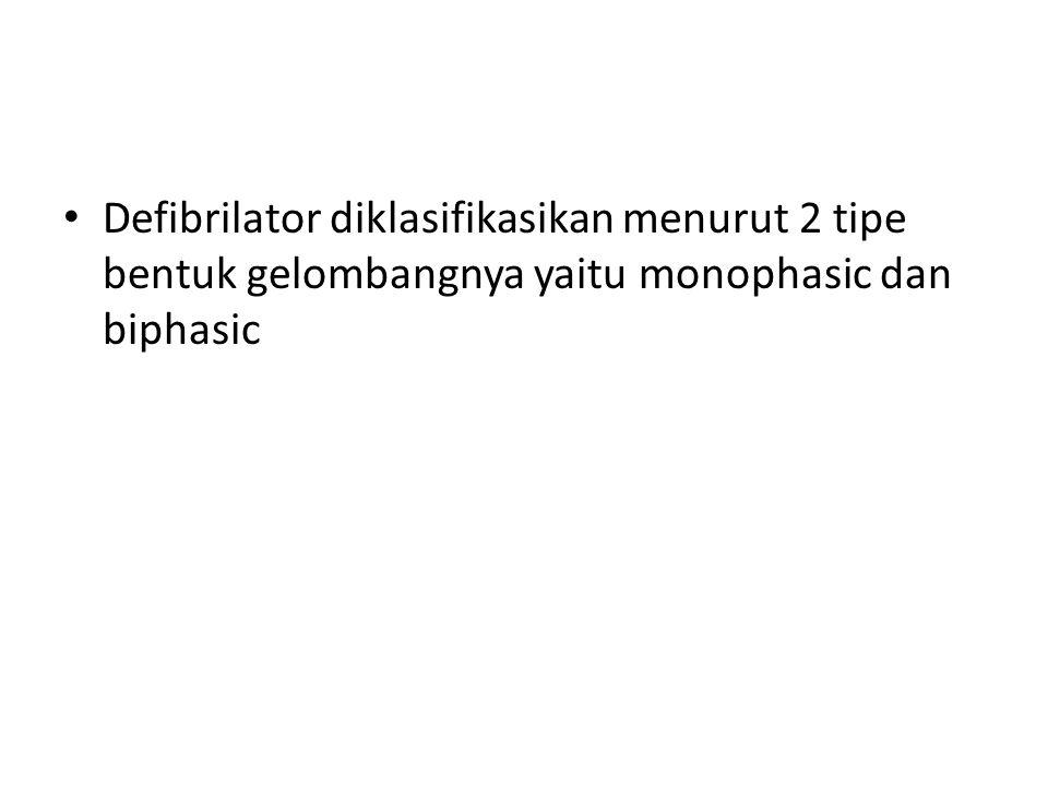 Defibrilator diklasifikasikan menurut 2 tipe bentuk gelombangnya yaitu monophasic dan biphasic