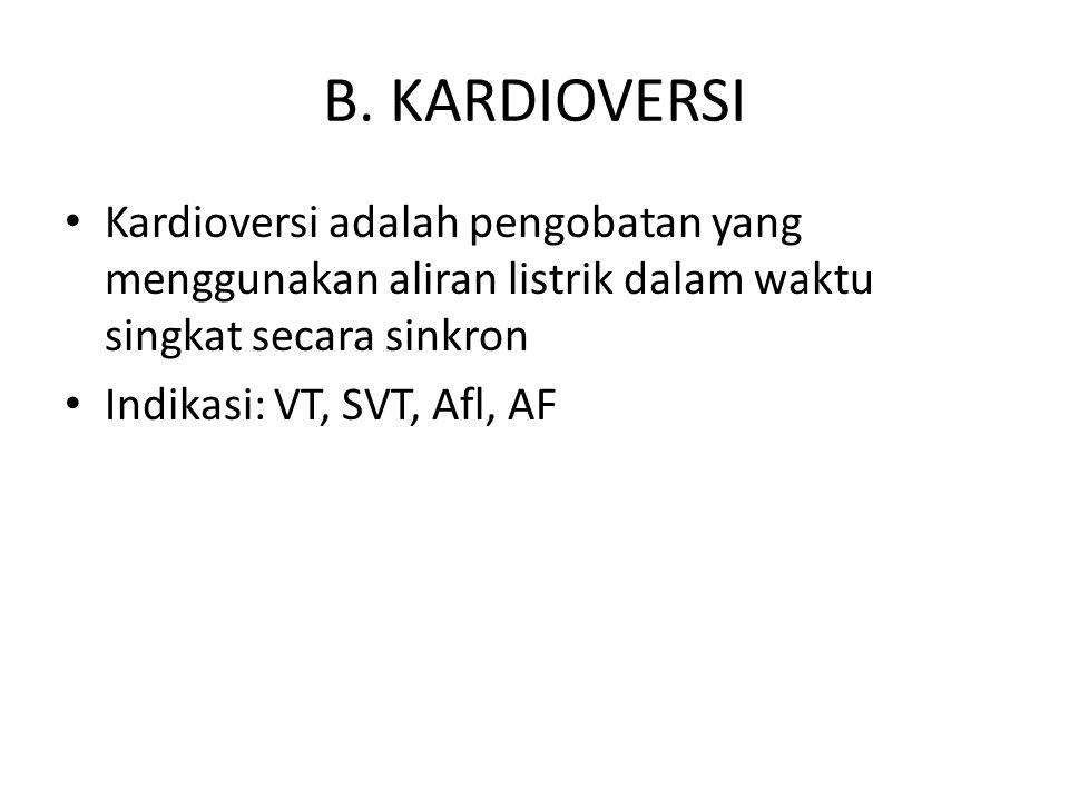 B. KARDIOVERSI Kardioversi adalah pengobatan yang menggunakan aliran listrik dalam waktu singkat secara sinkron.