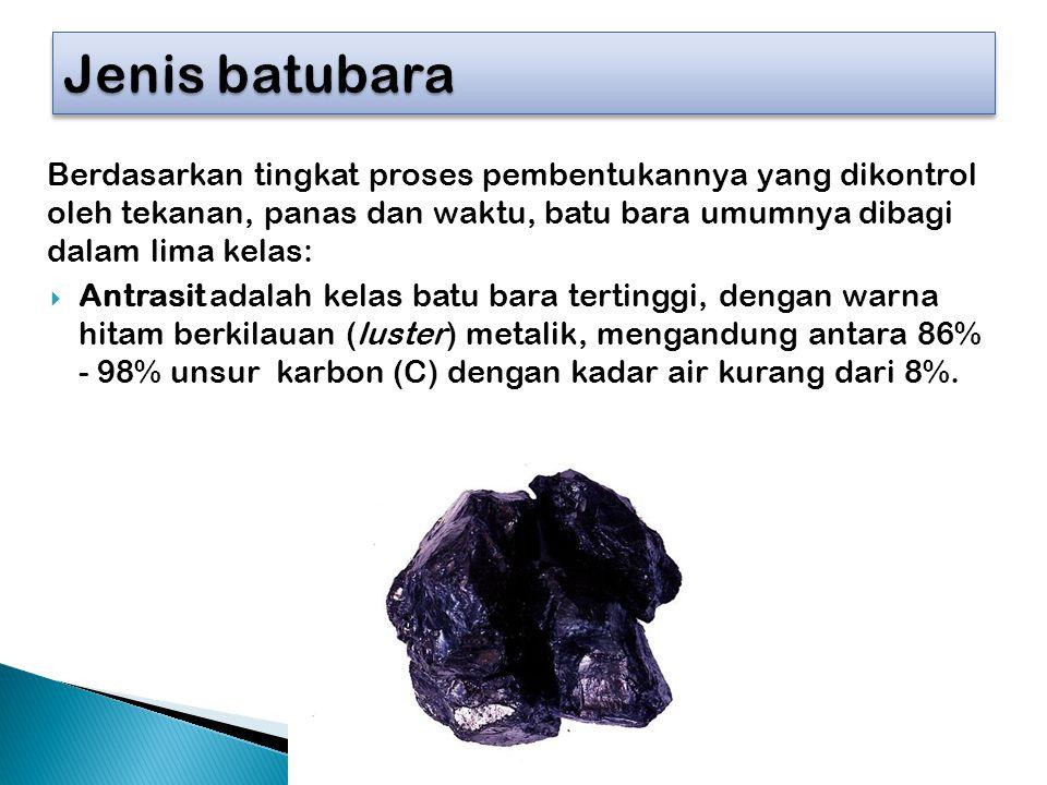 Jenis batubara Berdasarkan tingkat proses pembentukannya yang dikontrol oleh tekanan, panas dan waktu, batu bara umumnya dibagi dalam lima kelas: