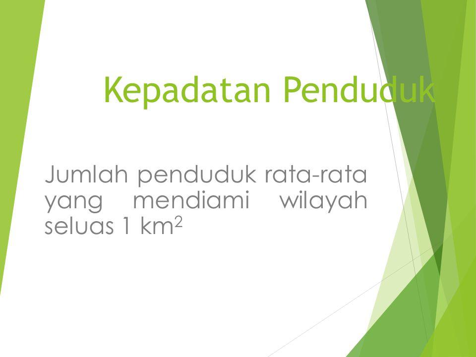 Jumlah penduduk rata-rata yang mendiami wilayah seluas 1 km2