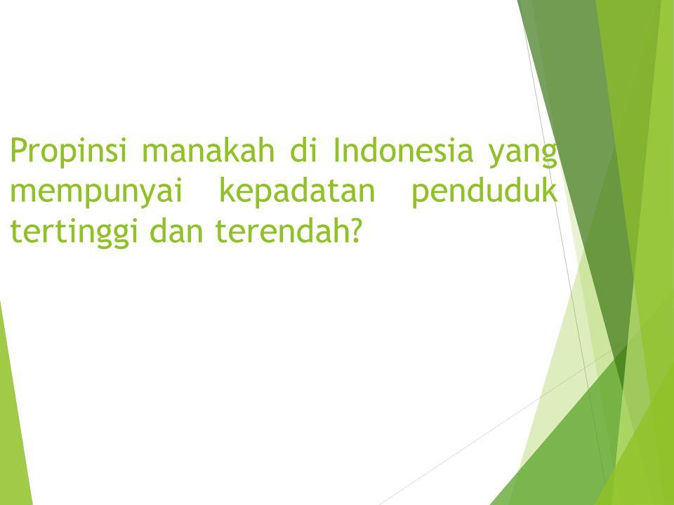 Propinsi manakah di Indonesia yang mempunyai kepadatan penduduk tertinggi dan terendah