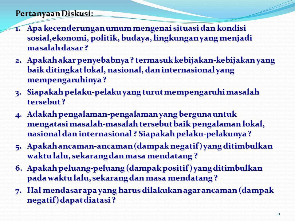 Pertanyaan Diskusi: Apa kecenderungan umum mengenai situasi dan kondisi sosial,ekonomi, politik, budaya, lingkungan yang menjadi masalah dasar