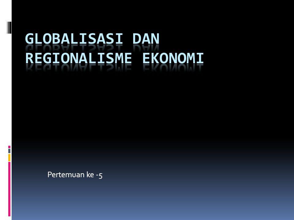 GLOBALISASI DAN REGIONALISME EKONOMI