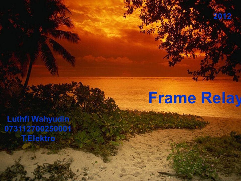 2012 Frame Relay Luthfi Wahyudin 073112700250001 T.Elektro