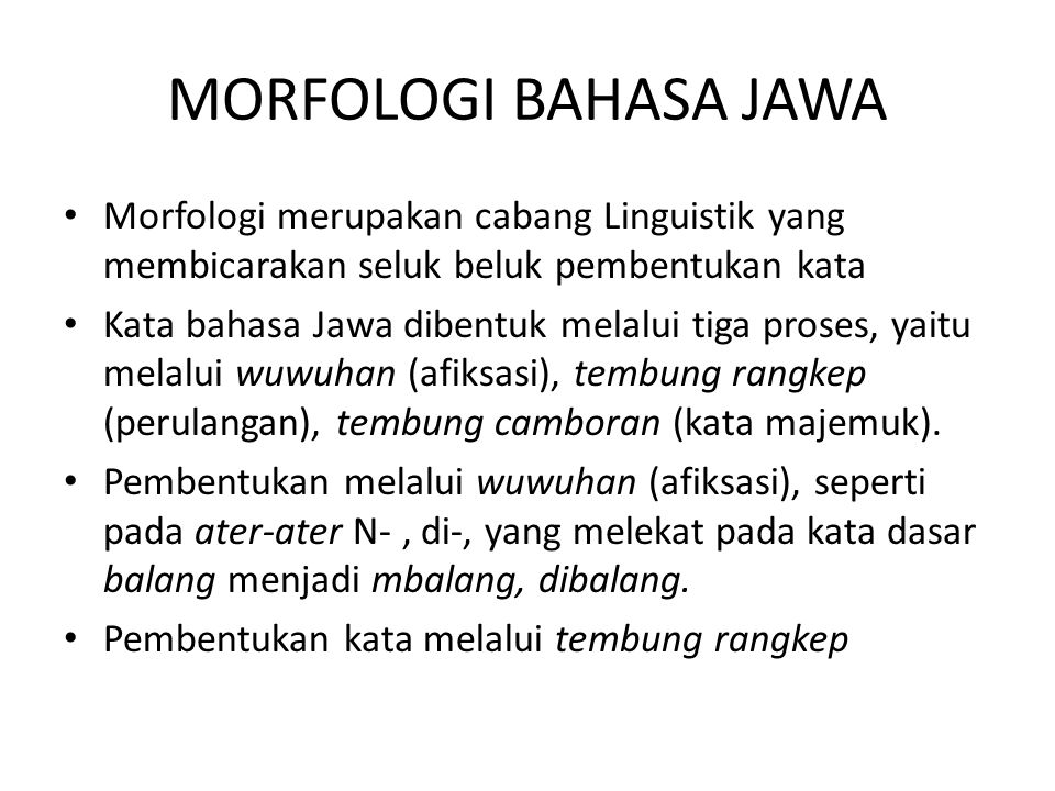 MORFOLOGI BAHASA JAWA Morfologi merupakan cabang Linguistik yang membicarakan seluk beluk pembentukan kata.