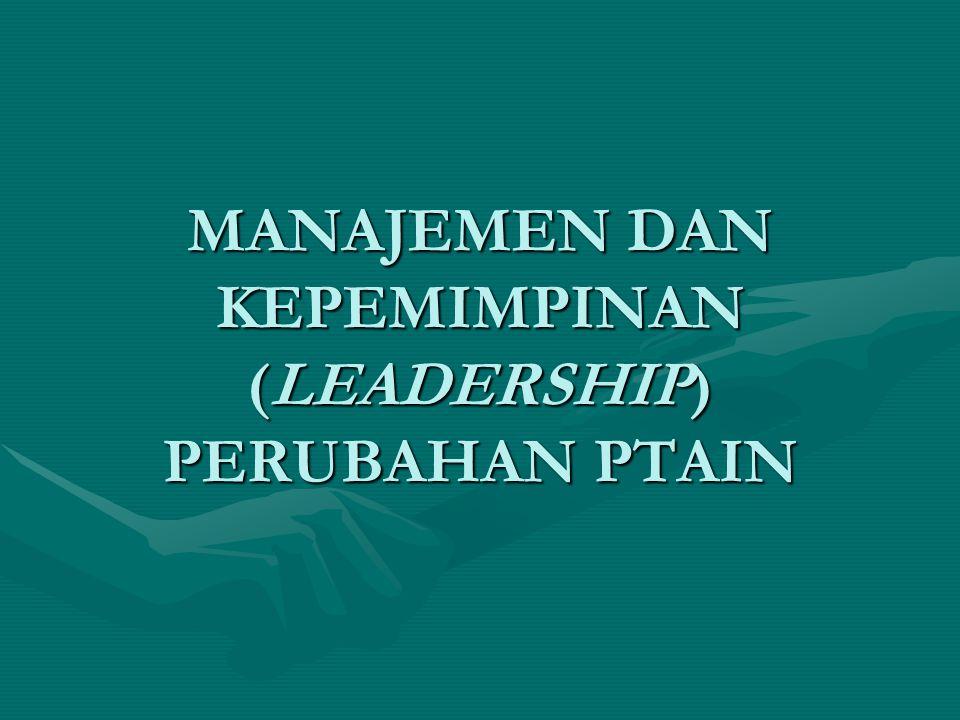 MANAJEMEN DAN KEPEMIMPINAN (LEADERSHIP) PERUBAHAN PTAIN