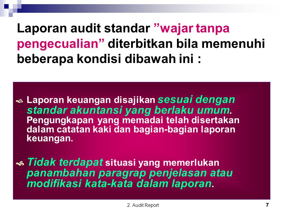 Laporan audit standar wajar tanpa pengecualian diterbitkan bila memenuhi beberapa kondisi dibawah ini :